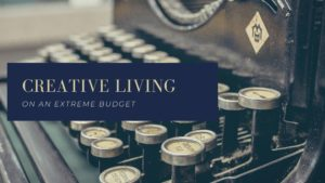 Creative Living On An Extreme Budget